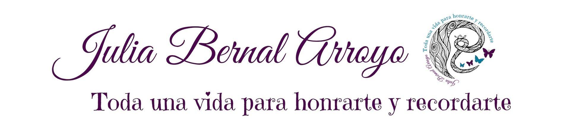 Julia Bernal Arroyo - Toda una vida para honrarte y recordarte